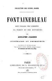Fontainebleau: son palais, ses jardins, sa forêt et ses environs