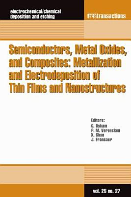 Semiconductors  Metal Oxides  and Composites  Metallization and Electrodeposition of Thin Films and Nanostructures