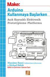 ARDUİNO KULLANMAYA BAŞLARKEN: Açık Kaynaklı Elektronik Prototipleme Platformu