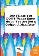 100 Things You Don't Wanna Know about You Are Not a Gadget