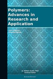 Polymers: Advances in Research and Application: 2011 Edition: ScholarlyBrief
