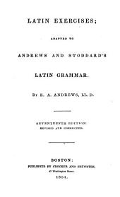 Latin Exercises: Adapted to Andrews and Stoddard's Latin Grammar