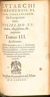 Vitae parallelae seu comparatae: Cui subiecti sunt Indices tres ... ad commodum lectoris summa diligentia confecti. 3