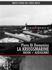 Breve storia del Terzo Reich vol.6 (ebook + audiolibro): La Kriegsmarine