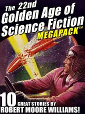 The 22nd Golden Age of Science Fiction MEGAPACK ®: Robert Moore Williams