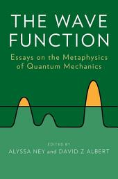 The Wave Function: Essays on the Metaphysics of Quantum Mechanics