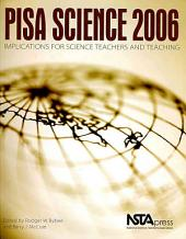 PISA Science 2006: Implications for Science Teachers and Teaching