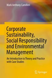 Corporate Sustainability, Social Responsibility and Environmental Management: An Introduction to Theory and Practice with Case Studies
