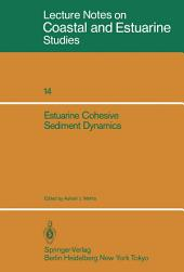 Estuarine Cohesive Sediment Dynamics: Proceedings of a Workshop on Cohesive Sediment Dynamics with Special Reference to Physical Processes in Estuaries, Tampa, Florida, November 12–14, 1984