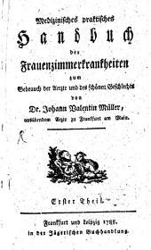 Medizinisches praktisches Handbuch der Frauenzimmerkrankheiten: Band 1