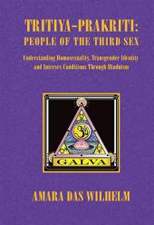 Tritiya-Prakriti: People of the Third Sex: Understanding Homosexuality,Transgender Identity and Intersex Conditions Through Hinduism