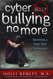 Cyber Bullying No More: Parenting a High Tech Generation