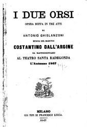 I due orsi: opera buffa in tre atti : da rappresentarsi al Teatro Santa Radegonda l'autunno 1867
