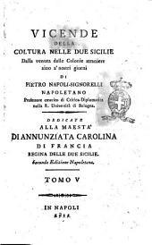 Vicende della coltura nelle Due Sicilie dalla venuta delle colonie straniere sino a' nostri giorni di Pietro Napoli-Signorelli ... Tomo 1. [-8.]: 5