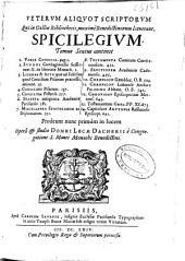 Veterum aliquot scriptorum qui in Galliae Bibliothecis, maximè Benedictinorum latuerant spicilegium: Tomus Sextus ...