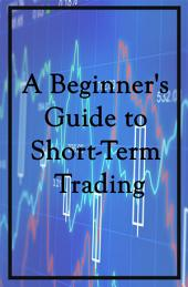 A Beginner's Guide to Short-Term Trading: Short-Term Trading Strategies