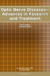 Optic Nerve Diseases—Advances in Research and Treatment: 2012 Edition: ScholarlyBrief