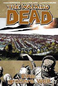 The Walking Dead 16  Eine gr    ere Welt PDF