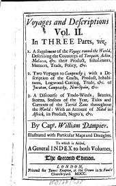 A Supplement of the Voyage Round the World: Voyages and Descriptions Vol. II in Three Parts, Viz. 1. A Supplement of the Voyage Round the World ... 2. Two Voyages to Campeachy ... 3. A Discourse of Trade-winds, ... : Illustr. with Particular Maps and Draughts ; to which is Added a General Index to Both Volumes