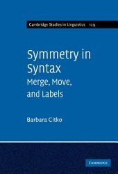 Symmetry in Syntax: Merge, Move and Labels