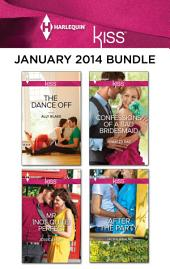 Harlequin KISS January 2014 Bundle: The Dance Off\Mr. (Not Quite) Perfect\Confessions of a Bad Bridesmaid\After the Party