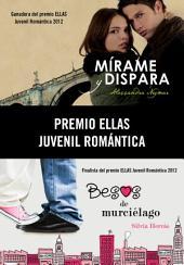 Premio Ellas Juvenil Romántica 2012 (pack 2 novelas): Mírame y dispara | Besos de murciélago