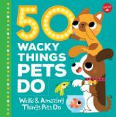 50 Wacky Things Pets Do: Weird & Amazing Things Pets Do