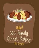 Hello  365 Family Dinner Recipes