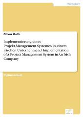 Implementierung eines Projekt-Management-Systemes in einem irischen Unternehmen / Implementation of A Project Management System in An Irish Company