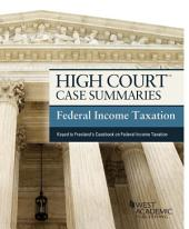 High Court Case Summaries, Federal Income Taxation (Keyed to Freeland, 17th): Edition 17