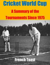Cricket World Cup: A Summary of the Tournaments Since 1975