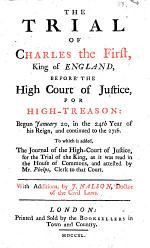 A true copy of the journal of the High Court of Justice, etc. The trial of Charles the First, King of England, before the High Court of Justice, for high-treason ... To which is added, The journal of the High-Court of Justice ... With additions, by J. Nalson