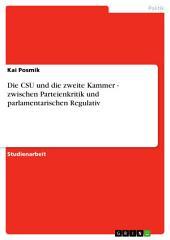 Die CSU und die zweite Kammer - zwischen Parteienkritik und parlamentarischen Regulativ