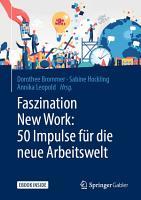 Faszination New Work  50 Impulse f  r die neue Arbeitswelt PDF