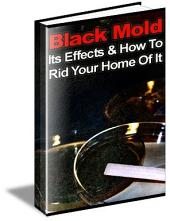 Black Mold, Its Effects & How To Rid Your Home Of It