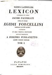 Totius latinitatis lexicon consilio et cura Jacobi Facciolati: opera et studio Ægidii Forcellini, Volume 1