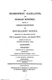 Northern Garlands: The Bishopric Garland Or Durham Minstrel ... The Yorkshire Garland ... The Northumberland Garland Or Newcastle Nightingale ... The North-Country Chorister ... Ed. by the Late Joseph Ritson