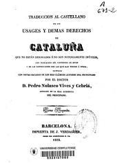 Traducción al castellano de los usages y demas derechos de Cataluña que no están derogados ó no son notoriamente inútiles, con indicación del contenido de estos y de las disposiciones por las que han venido a serlo: Volumen 2
