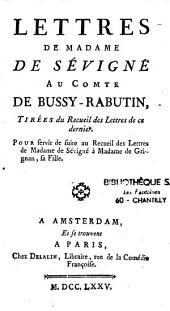 Lettres de Mme de Sévigné au comte de Bussy-Rabutin: tirées du Recueil des lettres de ce dernier, pour servir de suite au Recueil des lettres de Mme de Sévigné à Mme de Grignan, sa fille