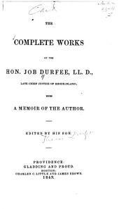 The complete works of the Hon. Job Durfee, LL.D., late chief justice of Rhode-Island: with a memoir of the author