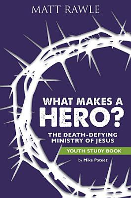 What Makes a Hero  Youth Study Book