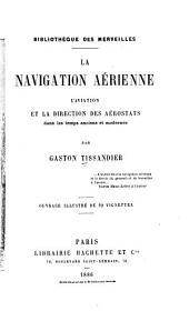 La navigation aérienne: l'aviation et la direction des aérostats dans les temps anciens et modernes