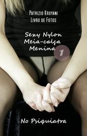 Sexy Nylon Meia-calça Menina 1 - No Psiquiatra: Livro de Fotos
