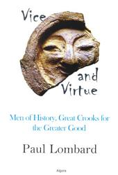 Vice and Virtue: Men of History, Great Crooks for the Greater Good