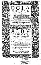 Octauii Horatiani rerum medicarum lib. quatuor: I. Logicus, de curationibus omnium ferme morborum corporis humani... II. De acutis & chronicis passionibus... III. Gynecia, de mulierum accidentibus, & curis eorundem... IV. De physica scientia, experimentorum liber... ; Albucasis... lib. tres : I. De cauterio cum igne, & medicinis acutis per singula corporis humani membra... II. De sectione, & perforatione, phlebotomia, & ventosis. De vulneribus... III. De restauratione & curatione dislocationis membrorum