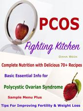 PCOS Fighting Kitchen: Complete Nutrition with Delicious 70+ Recipes Basic Essential Info for Polycystic Ovarian Syndrome Sample Menu Plus Tips For Improving Fertility & Weight Loss
