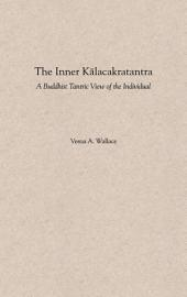 The Inner Kalacakratantra : A Buddhist Tantric View of the Individual: A Buddhist Tantric View of the Individual