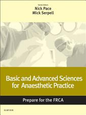 Basic and Advanced Sciences for Anaesthetic Practice: Prepare for the FRCA: Key Articles from the Anaesthesia and Intensive Care Medicine Journal