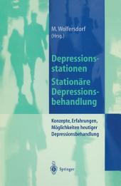 Depressionsstationen/Stationäre Depressionsbehandlung: Konzepte, Erfahrungen, Möglichkeiten, heutige Depressionsbehandlung
