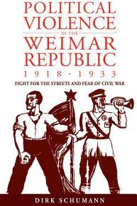Political Violence in the Weimar Republic  1918 1933 PDF
